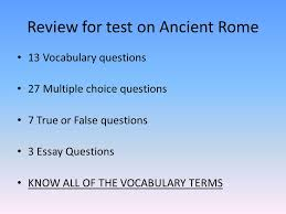 bell ringer what was family life like in ancient rome pg tell  2 review for test on ancient rome 13 vocabulary questions 27 multiple choice questions 7 true or false questions 3 essay questions know all of the