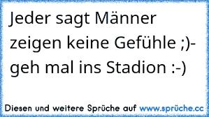 Männer Können Keine Gefühle Zeigen Dann Geh Mal Ins Stadion