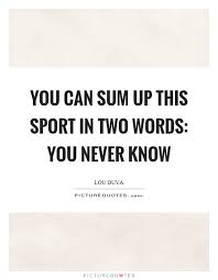Two Word Quotes New You Can Sum Up This Sport In Two Words You Never Know Picture Quotes