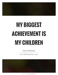 My Children Quotes Beauteous My Biggest Achievement Is My Children Picture Quotes