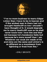 emily bronte quote i ve no more business to marry edgar linton  i ve no more business to marry edgar linton than i have to be in