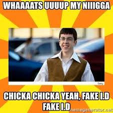 - Fake Yeah Chicka My I Mclovin Whaaaats Generator Niiigga Meme Uuuup d