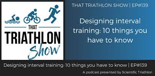 Designing Interval Training 10 Things You Have To Know Ep 139