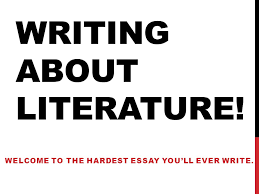 writing about literature welcome to the hardest essay you ll ever  1 writing about literature welcome to the hardest essay you ll ever write