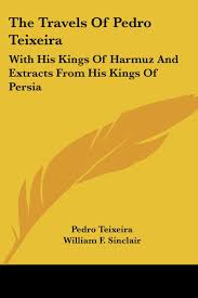 The Travels Of Pedro Teixeira: With His Kings Of Harmuz And Extracts From  His Kings Of Persia: Amazon.co.uk: Teixeira, Pedro, Ferguson, Donald  William, Sinclair, William F.: 9781430498353: Books