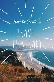 Make A Vacation Itinerary How To Make A Travel Itinerary Creating The Perfect One For