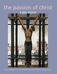 jesus in love the passion of christ a gay vision the passion of christ a gay vision