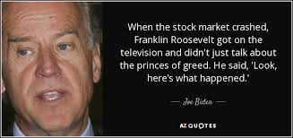 Stock Market Quotes Today Awesome Joe Biden Quote When The Stock Market Crashed Franklin Roosevelt