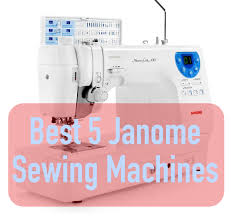 Best 5 Janome Sewing Machines To Buy Best Sewing Machines