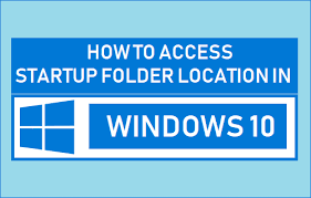 How To Access Startup Folder Location In Windows 10
