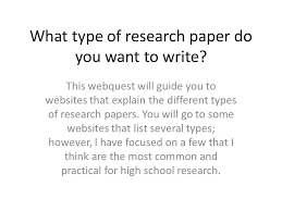 what type of research paper do you want to write this webquest  what type of research paper do you want to write