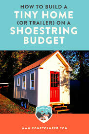 How to Build a Tiny House (or trailer) on a Shoestring Budget  COMETCAMPER