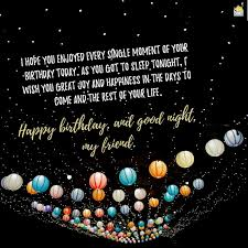 i hope you enjo every single moment of your birthday today as you got to sleep tonight i wish you great joy and happiness in the days to e and the