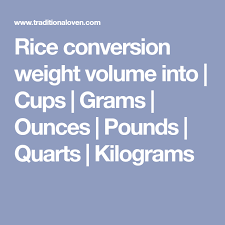 Pounds To Quarts Conversion Chart Rice Conversion Weight Volume Into Cups Grams Ounces