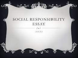 social responsibility essay issues thesis claim  your thesis  1 social responsibility essay issues