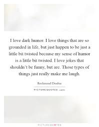 I Love Dark Humor I Love Things That Are So Grounded In Life Adorable Dark Humor Quotes About Life