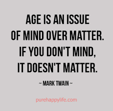 Quotes About Age New Life Quote Age Is An Issue Of Mind Over Matter If You