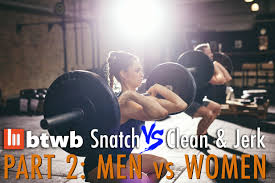 Snatch Vs Clean Jerk Part 2 Men Vs Women Btwb Blog