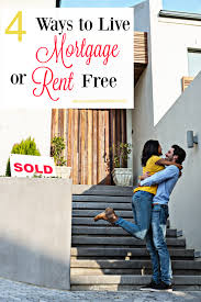 4 Ways To Live Mortgage Or Rent Free The Reluctant Landlord