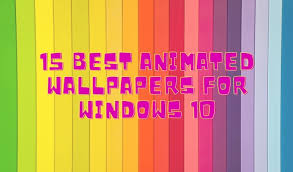 15 best animated wallpapers for windows 10
