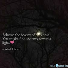 Towards Light Quotes Admire The Beauty Of Dark Quotes Writings By Aheli