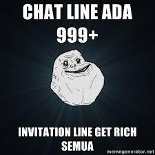 CHAT LINE ADA 999+ INVITATION LINE GET RICH SEMUA - Forever Alone ... via Relatably.com