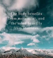 The Body Benefits From Movement And The Mind Benefits From Best Stillness Quotes
