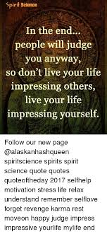 Spirit Science In The End People Will Judge You Anyway So Don't Live Interesting Spirit Science Quotes