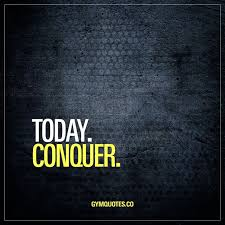 Quote Of Today Cool Today Conquer Overcome Your Weaknesses Overcome Your Problems