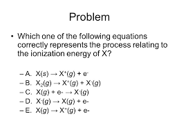 problem which one of the following equations correctly represents the process relating to the ionization energy