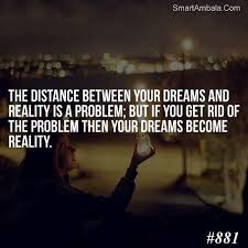 Dreams Become Reality Quotes Best Of The Distance Between Your Dreams And Reality A Problem But If You