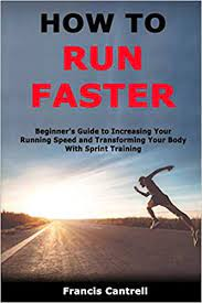 Amazon | How to Run Faster: Beginner's Guide to Increasing Your Running  Speed and Transforming Your Body With Sprint Training | Cantrell, Francis |  Other Team Sports