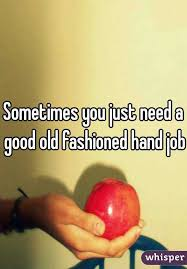 Good old fastion hand jobs