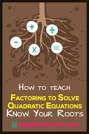 factoring to solve quadratic equations know your roots