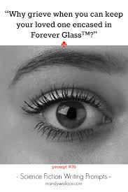 "science fiction writing prompts mandy wallace ""why grieve when you can keep your loved one encased in forever glass"