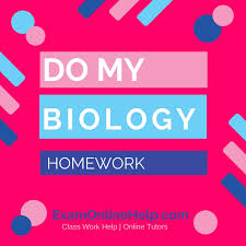 do my biology homework exam quiz and class help service do my biology homework