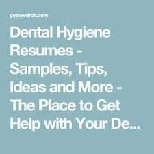 Dental Hygiene Resumes - Samples, Tips, Ideas and More - The Place to Get