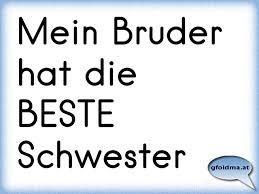 Mein Bruder Hat Die Beste Schwester österreichische Sprüche Und Zitate