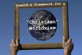 "toward a framework for a ""christian"" worldview think theology toward a framework for a ""christian"" worldview"