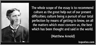 the whole scope of the essay is to recommend culture as the great  the whole scope of the essay is to recommend culture as the great help out of more matthew arnold quotes