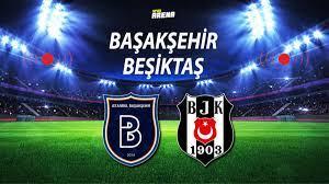 Başakşehir Beşiktaş maçı ne zaman saat kaçta hangi kanalda? Muhtemel  11'ler... - Hürriyet - Haber Ofisi