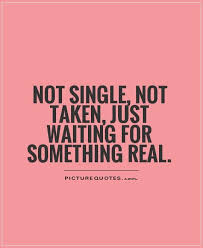 Single Quotes Simple Not Single Not Taken Just Waiting For Something Real Single