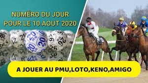 NUMÉRO DU JOUR DU 10 AOUT 2020 POUR JOUER AU PMU,LOTO,KENO,AMIGO ...