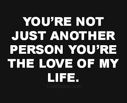 Love Of Your Life Quotes Mesmerizing Quotes About Love For Him You're Not Just Another Person You're