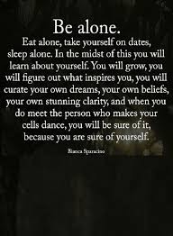 Time For Yourself Quotes Best Of Quotes If You Want To Know Yourself Begin Spending Time Alone Take