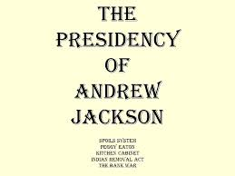 kitchen cabinet jackson. Simple Kitchen THE PRESIDENCY OF ANDREW JACKSON Spoils System Peggy Eaton Kitchen Cabinet  Indian Removal Act The Bank War  Ppt Video Online Download On Jackson E