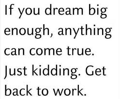 If you dream big enough | Funny Dirty Adult Jokes, Memes & Pictures via Relatably.com