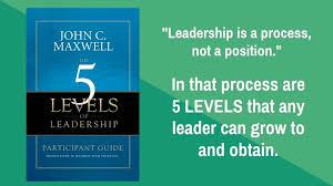 John Maxwell 5 Levels Of Leadership The 5 Levels Of Leadership