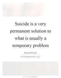 Beautiful Suicide Quotes Best of Suicide Is A Very Permanent Solution To What Is Usually A