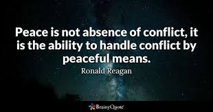 Ronald Reagan Love Quotes Amazing Peace Is Not Absence Of Conflict It Is The Ability To Handle